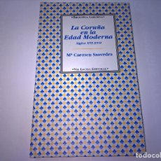 Libros de segunda mano: LA CORUÑA EN LA EDAD MODERNA-SIGLOS XVI -XVII-Mª CARMEN SAAVEDRA-VIA LACTEA EDITORIAL-N. Lote 67281257