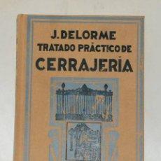 Libros de segunda mano: FACSÍMIL TRATADO PRACTICO CERRAJERIA - J.DELORME 1931- 1000 EJ. ED.NO VENAL 2006. Lote 67288613
