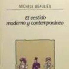 Libros de segunda mano: EL VESTIDO MODERNO Y CONTEMPORÁNEO. MICHÈLE BEAULIEU, OIKOS-TAU PRIMERA EDICIÓN CASTELLANO 1987. Lote 67532209