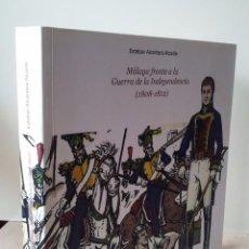 Libros de segunda mano: ESTEBAN ALCANTARA ALCAIDE - MALAGA FRENTE A LA GUERRA DE LA INDEPENDENCIA (1808-1812) - MALAGA 2008. Lote 67566497