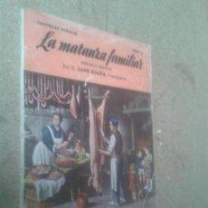 Libros de segunda mano: LIBROS ARTE AGRICULTURA - LA MATANZA FAMILIAR C. SANZ EGAÑA CARTILLAS RURALES N 1 AÑO 1952. Lote 99160830