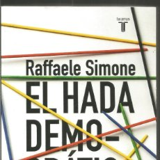 Libros de segunda mano: RAFFAELE SIMONE. EL HADA DEMOCRATICA. TAURUS. Lote 67652493