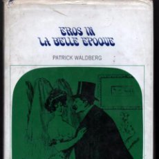 Libros de segunda mano: EROS IN LA BELLE EPOQUE. PATRICK WALDBERG. ILLUSTRATED. TRANSLATED BY HELEN R. LANE. Lote 67671969