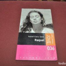 Libros de segunda mano: RAQUEL - ISABEL CLARA SIMÓ - COLUMNE JOVE IDIOMA CATALÀ. Lote 67679669