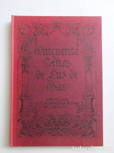 Libros de segunda mano: CINCUENTA AÑOS DE LUZ DE GAS, BARCELONA EN LA SEGUNDA MITAD DEL SIGLO XIX, TAPA DURA, MUY RARO. 1978 - Foto 2 - 67887457
