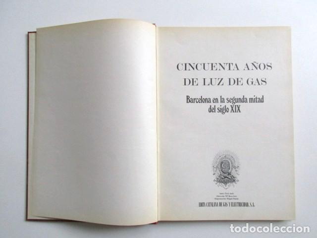 Libros de segunda mano: CINCUENTA AÑOS DE LUZ DE GAS, BARCELONA EN LA SEGUNDA MITAD DEL SIGLO XIX, TAPA DURA, MUY RARO. 1978 - Foto 4 - 67887457
