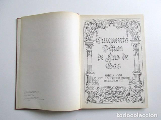 Libros de segunda mano: CINCUENTA AÑOS DE LUZ DE GAS, BARCELONA EN LA SEGUNDA MITAD DEL SIGLO XIX, TAPA DURA, MUY RARO. 1978 - Foto 6 - 67887457