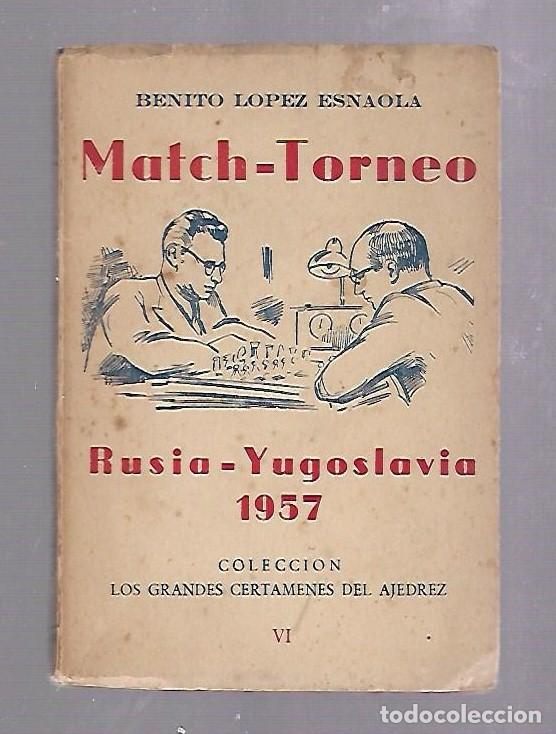 MATCH - TORNEO. RUSIA - YUGOSLAVIA 1957. COL. GRANDES CERTAMENES VI. LOPEZ ESNAOLA. 110 PAG. RUSTICA (Libros de Segunda Mano - Ciencias, Manuales y Oficios - Otros)