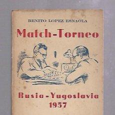 Libros de segunda mano: MATCH - TORNEO. RUSIA - YUGOSLAVIA 1957. COL. GRANDES CERTAMENES VI. LOPEZ ESNAOLA. 110 PAG. RUSTICA. Lote 67919469
