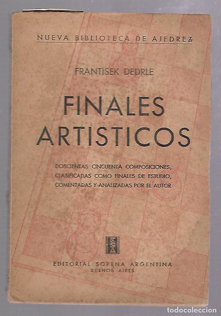 FINALES ARTISTICOS. FRANTISEK DEDRLE. EDITORIAL SOPENA ARGENTINA. 2º EDICION. 1952. RUSTICA. 120 PAG (Libros de Segunda Mano - Ciencias, Manuales y Oficios - Otros)