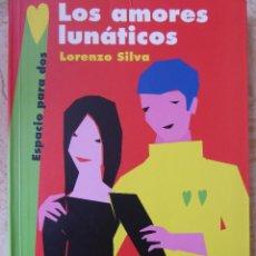 Libros de segunda mano: LOS AMORES LUNÁTICOS. LORENZO SILVA. Lote 163451800