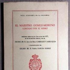 Libros de segunda mano: JUAN DE MATA CARRIAZO: EL MAESTRO GÓMEZ-MORENO CONTADO POR EL MISMO. ACADEMIA DE LA HISTª.. Lote 205562667