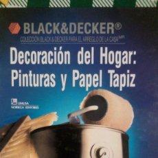 Libros de segunda mano: DECORACION DEL HOGAR: PINTURAS Y PAPEL TAPIZ / BLACK & DECKER - NORIEGA EDITORES - 1992. Lote 67995749