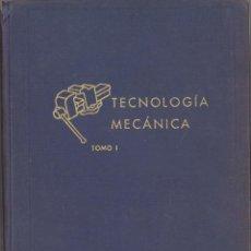 Libros de segunda mano: TECNOLOGÍA MECÁNICA I. 1965. Lote 68024501