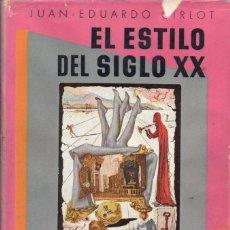 Libros de segunda mano: CIRLOT : EL ESTILO DEL SIGLO XX (OMEGA, 1952). Lote 68234241