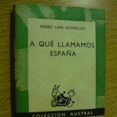 Libros de segunda mano: A QUE LLAMAMOS ESPAÑA. PEDRO LAIN ENTRALGO. ESPASA. Lote 68285773