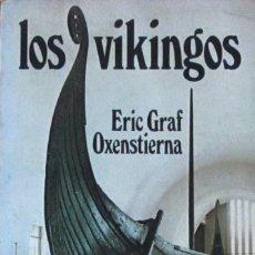 Libros de segunda mano: LOS VIKINGOS. ERIC GRAF OXENSTIERNA (PRIMERA EDICIÓN). Lote 68355705