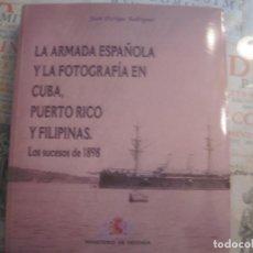 Libros de segunda mano: LA ARMADA ESPAÑOLA Y LA FOTOGRAFÍA EN CUBA, PUERTO RICO Y FILIPINAS. JUAN ESCRIGAS. CUBA.. Lote 68396785