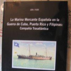 Libros de segunda mano: LA MARINA MERCANTE ESPAÑOLA EN LA GUERRA DE CUBA, PUERTO RICO Y FILIPINAS.TRASATLANTICA. PAZOS. Lote 68399861