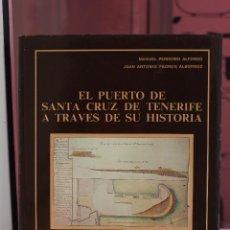 Libros de segunda mano: EL PUERTO DE SANTA CRUZ DE TENERIFE A TRAVES DE SU HISTORIA, MANUEL PERDOMO ALFONSO.CANARIAS 1978. Lote 68486453