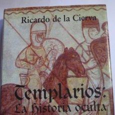 Libros de segunda mano: TEMPLARIOS. LA HISTORIA OCULTA. RICARDO DE LA CIERVA. EDITORIAL FENIX 1998. Lote 68535421