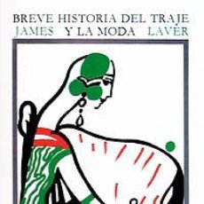 Libros de segunda mano: BREVE HISTORIA DEL TRAJE Y LA MODA. JAMES LAVER. Lote 68595325