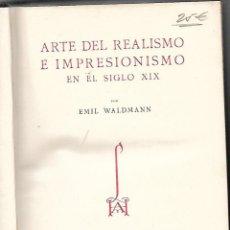 Libros de segunda mano: ARTE DEL REALISMO E IMPRESIONISMO EN EL SIGLO XIX. EMIL WALDMANN. EDITORIAL LABOR. XV. 1944.. Lote 68629305