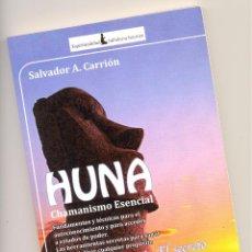 Libros de segunda mano: HUNA. CHAMANISMO ESENCIAL -SALVADOR A. CARRIÓN-. Lote 68666793
