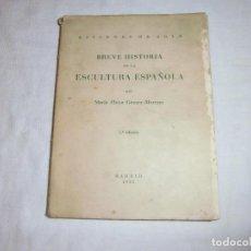 Libros de segunda mano: BREVE HISTORIA DE LA ESCULTURA ESPAÑOLA.MARIA ELENA GOMEZ-MORENO.MADRID 1935.-1ª EDICION. Lote 68697741
