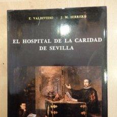 Libros de segunda mano: EL HOSPITAL DE LA CARIDAD DE SEVILLA. AUTORES: VALDIVIESO Y SERRERA. Lote 68851545