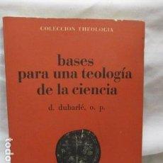 Libros de segunda mano: BASES PARA UNA TEOLOGIA DE LA CIENCIA - D. DUBARLÉ, O. P. - LIBRO DIFICIL - VER FOTOS.. Lote 68958005