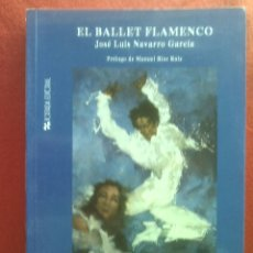 Libros de segunda mano: EL BALLET FLAMENCO J L NAVARRO 950 GRS 24X17 CMS 398 PGS ILS 2003 G8. Lote 177666363