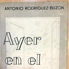 Libros de segunda mano: AYER EN EL RECUERDO, ANTONIO RODRIGUEZ BUZON,SEVILLA,1955, DEDICADO POR EL AUTOR, RARISIMO. Lote 69175961