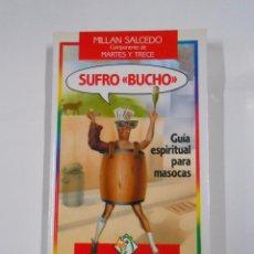 Libros de segunda mano: SUFRO BUCHO. GUIA ESPIRITUAL PARA MASOCAS. - SALCEDO, MILLAN. HUMOR. TDK32. Lote 69369533