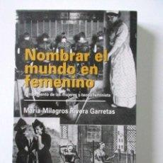 Libros de segunda mano: NOMBRAR EL MUNDO EN FEMENINO, MARÍA MILAGROS RIVERA GARRETAS, PRIMERA EDICIÓN, DICIEMBRE 1994. Lote 69372997