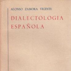 Libros de segunda mano: ALONSO ZAMORA VICENTE. DIALECTOLOGÍA ESPAÑOLA. MADRID, 1960.. Lote 68856441