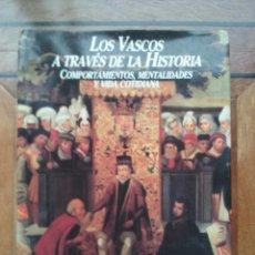 Libros de segunda mano: LOS VASCOS A TRAVÉS DE LA HISTORIA COMPORTAMIENTOS, MENTALIDADES Y VIDA COTIDIANA. . Lote 69472198