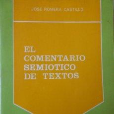 Libros de segunda mano: EL COMENTARIO SEMIÓTICO DE TEXTOS. JOSÉ ROMERA CASTILLO. Lote 69487829