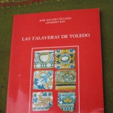 Libros de segunda mano: LAS TALAVERAS DE TOLEDO - CERAMICA - AZULEJO -. Lote 213461417