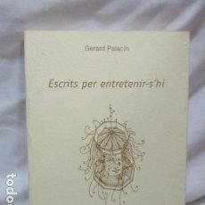 Libros de segunda mano: ESCRITS PER ENTRETENIR-S`HI, DE GERARD PALACIN (EN CATALAN). Lote 69535469