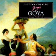 Libros de segunda mano: JANICE ANDERSON : LA VIDA Y OBRAS DE GOYA (BOGOTÁ, 1997). Lote 69619665