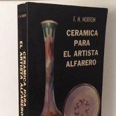 Libros de segunda mano: NORTON: CERÁMICA PARA EL ARTISTA ALFARERO. (600 PÁGINAS. (ALFARERÍA. CERÁM. Lote 69658393