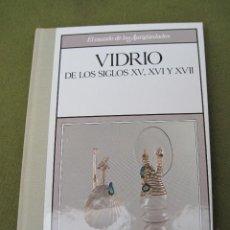 Libros de segunda mano: VIDRIO DE LOS SIGLOS XV, XVI, XVII Y XVIII.. Lote 69688909