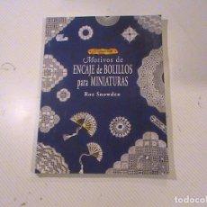 Libros de segunda mano: EL LIBRO DE MOTIVOS DE ENCAJE DE BOLILLOS PARA MINIATURAS (AUTOR: ROZ SNOWDEN) . Lote 77595441