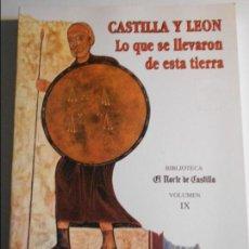 Libros de segunda mano: CASTILLA Y LEON. LO QUE SE LLEVARON DE ESTA TIERRA. BIBLIOTECA EL NORTE DE CASTILLA. VOLUMEN IX. 199. Lote 69812077
