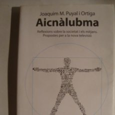 Libros de segunda mano: AICNÀLUBMA. REFLEXIONS SOBRE LA SOCIETAT I ELS MITJANS. PER A LA NOVA TELEVISIÓ - J. M. PUYAL (2011). Lote 69857177