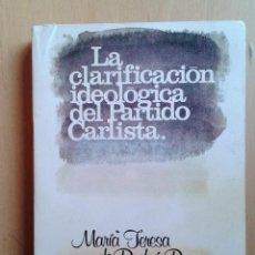 Libros de segunda mano: LA CLARIFICACIÓN IDEOLÓGICA DEL PARTIDO CARLISTA- Mª TERESA DE BORBÓN PARMA. Lote 69927977