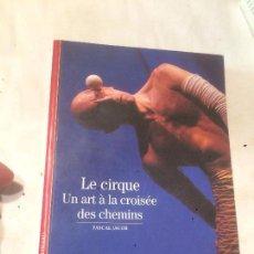 Libros de segunda mano: ANTIGUO LIBRO LE CIRQUE UN ART À LA CROISÉE DES CHEMINS ESCRITO POR PASCAL TACOBE. Lote 69973681