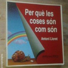 Libros de segunda mano: ANTONI LLORET - PER QUÈ LES COSES SÓN COM SÓN - MUSEU DE LA CIÈNCIA, 1982. Lote 69962813
