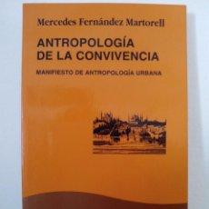 Libros de segunda mano: MERCEDES FERNÁNDEZ MARTORELL. ANTROPOLOGÍA DE LA CONVIVENCIA. MANIFIESTO DE ANTROPOLOGÍA URBANA. . Lote 70022805